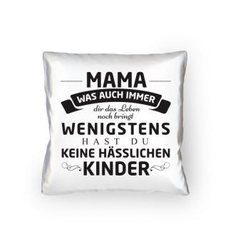 Kissen - Mama keine hässlichen Kinder