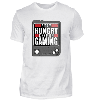 STAY HUNGRY - KEEP ON GAMING