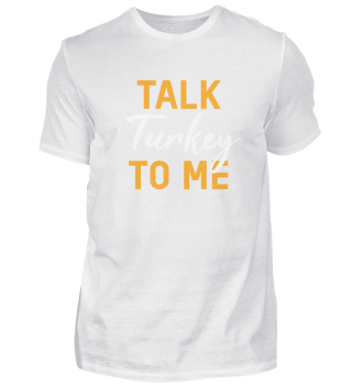 Talk Turkey To Me Thanksgiving Turkey