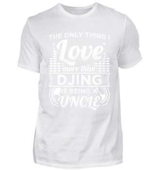 Funny DJ Deejay Shirt Being Uncle