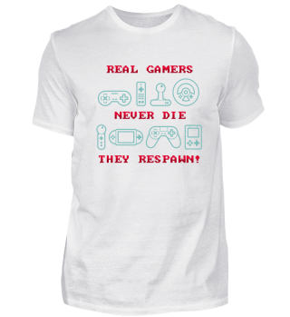 Real Gamers Never Die They Respawn