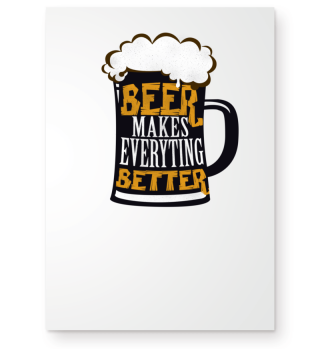 Beer Makes Everything Better - Gift
