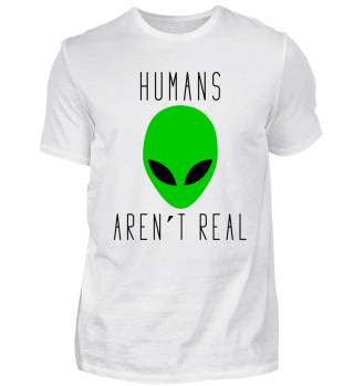 Humans arent Real Alien Shirt
