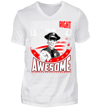 Policeman T-Shirt I You Have The Right To Be Awesome T-Shirt