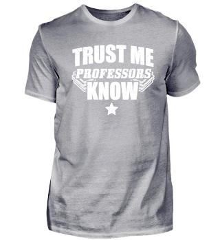Funny Professor Shirt Trust Me