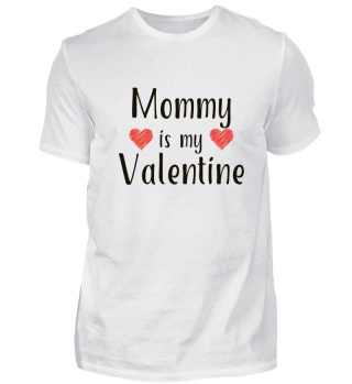 Mommy is my Valentine T-Shirt