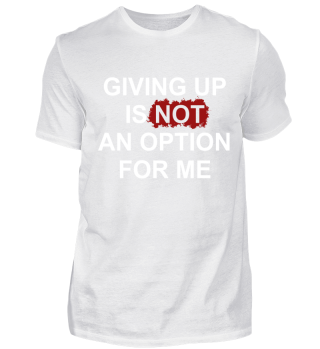 Giving Up is not an Option for me