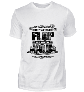 GIFT- MAY THE FLOP BE WITH YOU