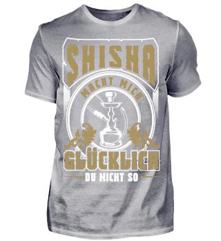 Shisha macht mich Glücklich du nicht so