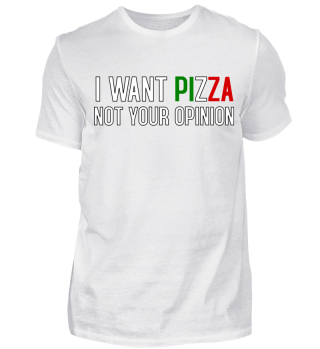 I want Pizza not your Opinion!