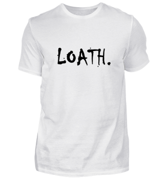 LOATH. Design