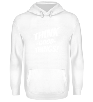 Think Good Things Denk an was Schönes