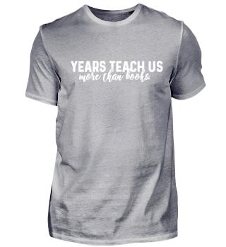 Einzigartiges Statement ,,Years teach..