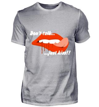 Don't talt just Kiss Shirt