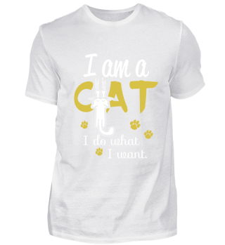 CATS - I AM A CAT. I DO WHAT I WANT.