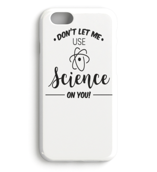 Dont let me use Science on you Shirt Tee