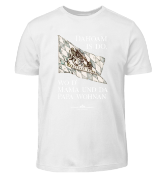 Dahoam is do, wo d'Mama und da Papa wohn