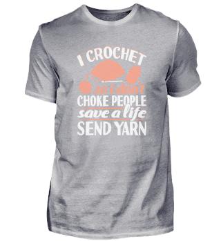 I Crochet So I Don't Choke People Save A Life Send Yarn
