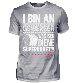 I BIN AN GSIBERGER. DIENE SUPERKRAFT?!
