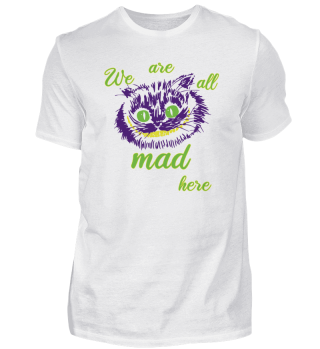 We are all mad here Cheshire Cat
