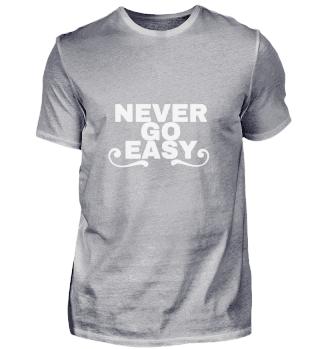 Never go easy