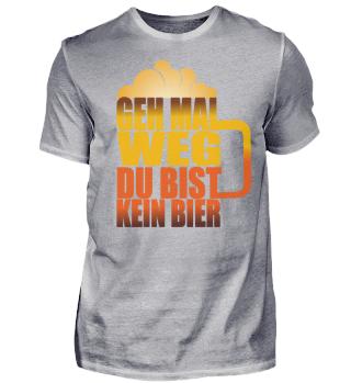 Geh mal weg du bist kein Bier PartyShirt