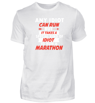 Any idiot can run but it takes a idiot