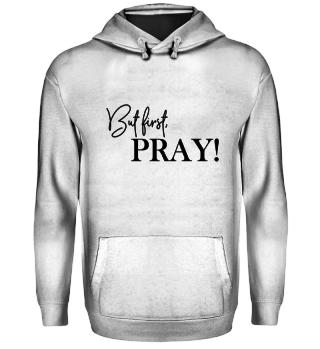 But first, pray!