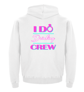 I do drinking Crew Bachelorette Party