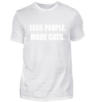 Weniger Menchen mehr Katzen Shirt