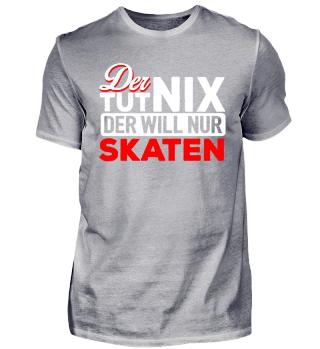 Der tut nix Skaten Skater Skateboarder