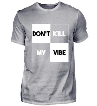 DON´T KILL MY VIBE (w)
