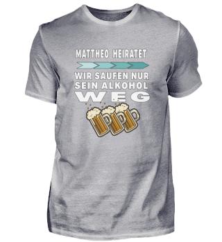 Mattheo heiratet saufen Alkohol weg