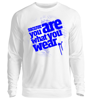 Sweatshirt Subculture | You are what