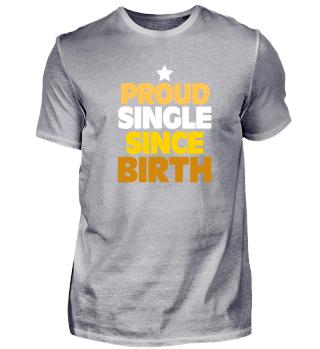 Proud Single Since Birth Geschenkidee