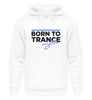 Born to Trance - Hoodie
