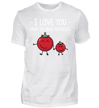 Child ➢ I Love You From My Head Tomatoes