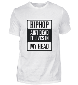 Hip Hop Aint Dead it lives in my Head