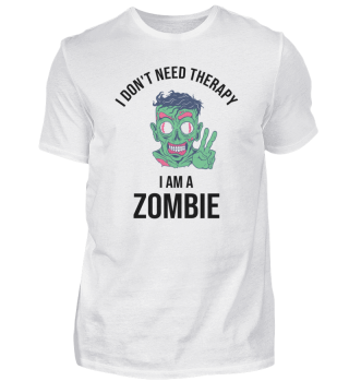 I Dont Need Therapy I Am A Zombie