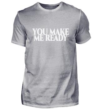 You make me ready - weiße Schrift