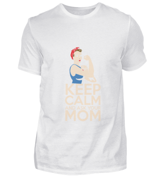 Keep calm and ask Mom Stay calm and ask