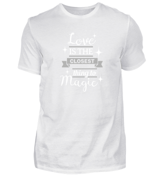 Love is the closest thing to magic