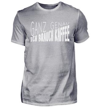 Ganz genau ich brauch Kaffee