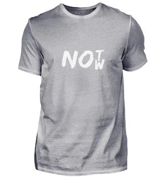 Nicht jetzt - not now