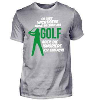 Golfer T-Shirt - Golf ist wichtiger !
