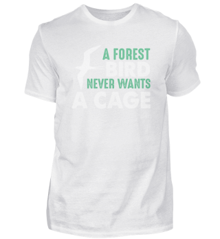 A Forest Bird Never Wants A Cage