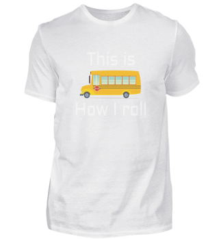 SCHOOL BUS DRIVER This is how I roll-2efc