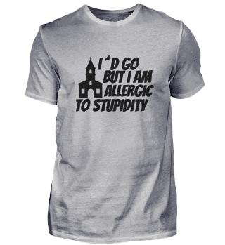 ATHEIST : Allergic to stupidity