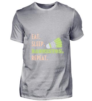 Eat Sleep Badminton Repeat | Badminton