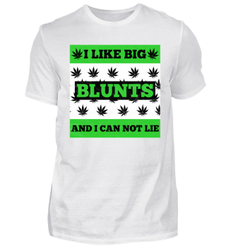 I like big blunts and i can not lie - Cannabis THC CBD Marihuana Mary Jane Weed